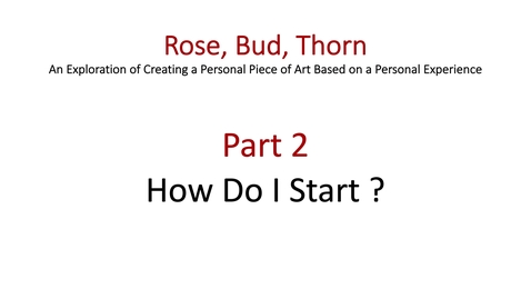 Thumbnail for entry FINAL EDITED Art Project Rose Thorn Bud Part 2.mov