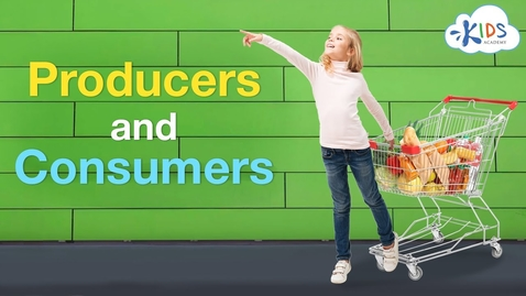 Thumbnail for entry Producers and Consumers | Social Studies for Kids | Kids Academy