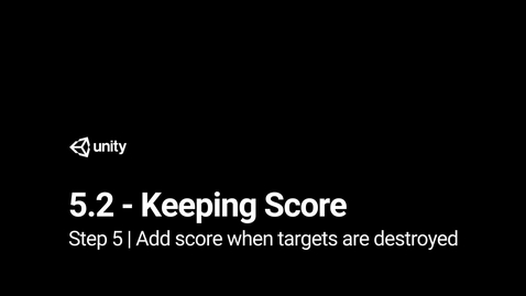 Thumbnail for entry 6.Add score when targets are destroyed