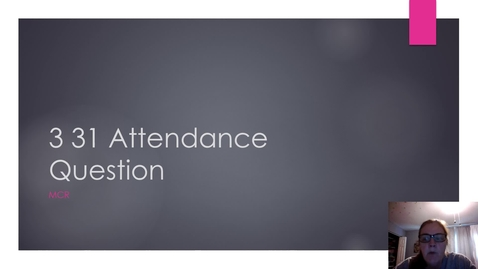 Thumbnail for entry 3 31 Attendance Answers MCR