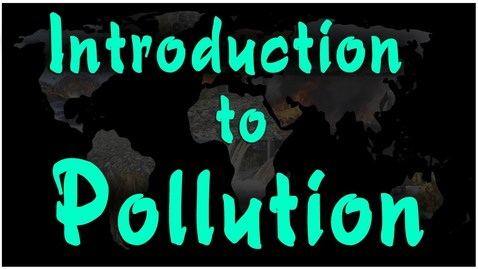 Thumbnail for entry Introduction to pollution | Environmental science | Letstute