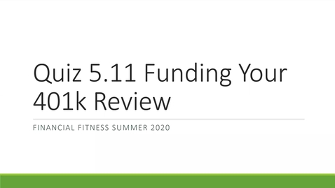 Thumbnail for entry Financial Fitness Quiz 5.11 Funding Your 401k Instructional Quiz Review