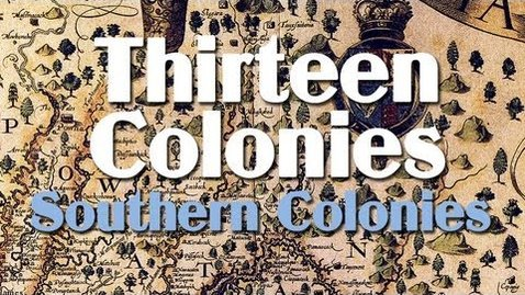Thumbnail for entry Thirteen Colonies: the Southern Colonies