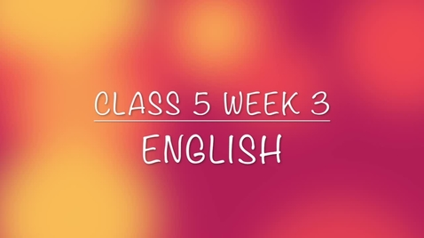 Thumbnail for entry Class 5 Week 3 English