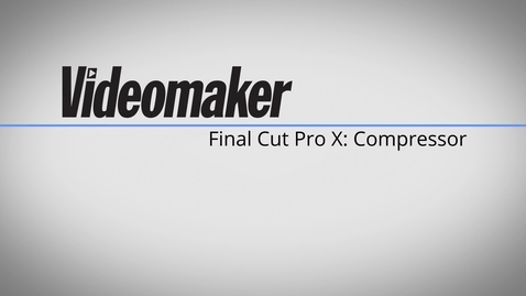 Thumbnail for entry Final Cut Pro X Tutorials - File Compressor  3B