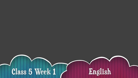 Thumbnail for entry Class 5 T1 W1 English