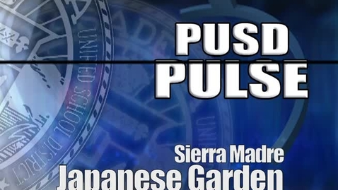 Thumbnail for entry Sierra Madre School Japanese Garden Celebrates 80th Anniversary (PUSD Pulse)