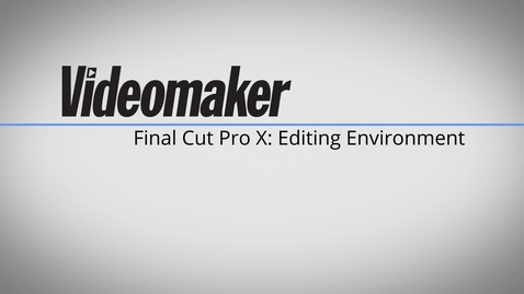 Thumbnail for entry Final Cut Pro X Essentials - Editing Environment 1B     from Videomaker