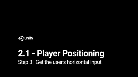 Thumbnail for entry Lesson 2.1 - Step 3 - Get the user's horizontal input