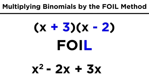 Thumbnail for entry Multiplying Binomials by the FOIL Method