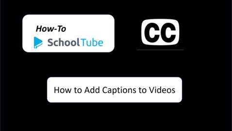 Thumbnail for entry How to Add Captions to Videos on SchoolTube (hts19)