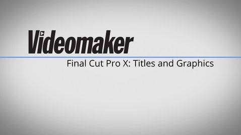 Thumbnail for entry Final Cut Pro X Essentials - Titles and Graphics 2E