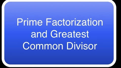 Thumbnail for entry Prime Factorization and Greatest Common Divisor