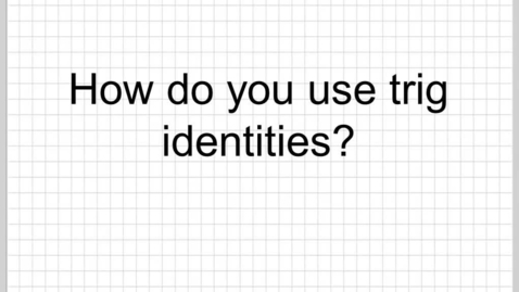 Thumbnail for entry What are the basic trig identities?