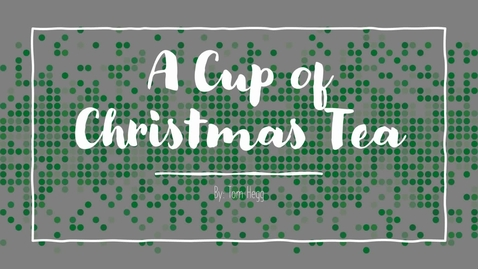 Thumbnail for entry A Cup of Christmas Tea.webm
