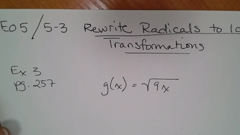 Thumbnail for entry Adv Mth E05 (TSW 4) Rewrite Radicals to See Transformations