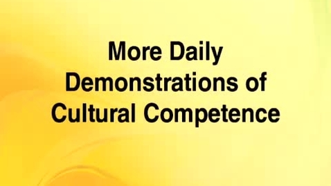 Thumbnail for entry Cultural Competence 6 -- More Daily Demonstrations of Cultural Competence