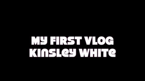 Thumbnail for entry Kinsley's 1st vlog