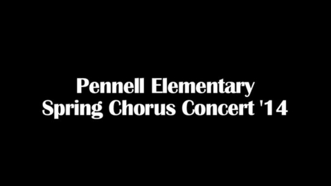 Thumbnail for entry Pennell Spring Chorus Concert 2014