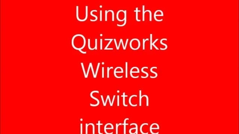 Thumbnail for entry Using the Quizworks switch interface