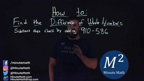 Thumbnail for entry How to Find the Difference of Whole Numbers | 910-586 | Part 4 of 5 | Minute Math
