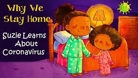 Thumbnail for entry Read Aloud : WHY WE STAY HOME - SUZIE LEARNS ABOUT CORONAVIRUS by Harris, Scott and Rodis