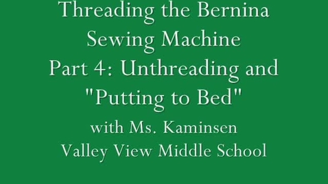 Thumbnail for entry Threading the Sewing Machine: Part 4-Unthreading