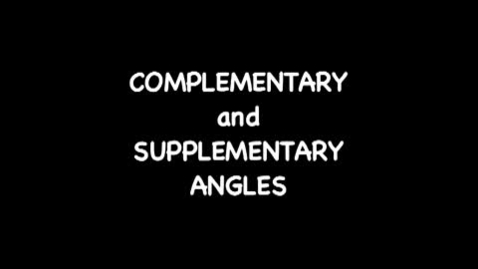 Thumbnail for entry Complimentary and Supplementary Angles