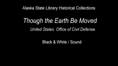 Thumbnail for entry Though the Earth be Moved-The United States Office of Civil Defense and the 1964 Alaska Earthquake (ASL-0052-Film_16mm)