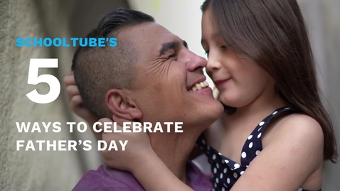 Thumbnail for entry SchoolTube's 5 Ways to Celebrate Father's Day