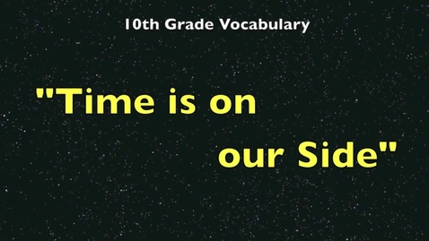 Thumbnail for entry 10th Grade Vocab - Time is on our Side