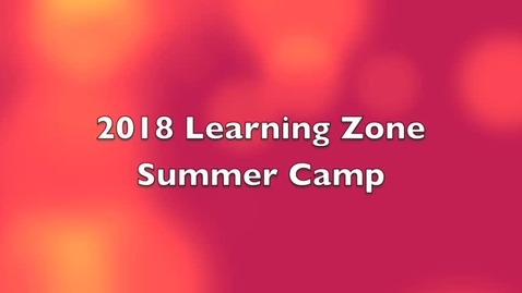 Thumbnail for entry Learning Zone- Summer Camp 2018