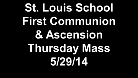 Thumbnail for entry St. Louis School First Communion & Ascension Thursday Mass 5-29-14