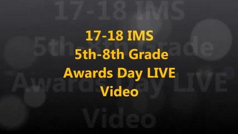Thumbnail for entry 17-18 IMS 5th- 8th Grade Awards Day LIVE Video