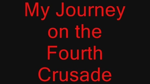 Thumbnail for entry My Journey in the Fourth Crusade