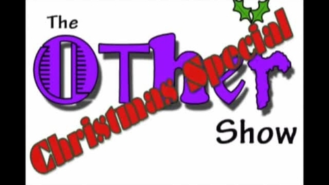 Thumbnail for entry The Ohter Show: Chiristmas Special