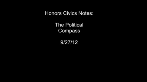 Thumbnail for entry Honors Civics Notes 9/27/12 Political Compass