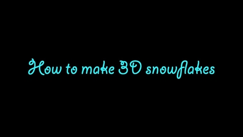 Thumbnail for entry How to make a 3D snowflake