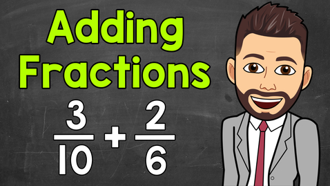 Thumbnail for entry Adding Fractions with Unlike Denominators | Math with Mr. J