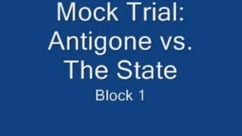 Thumbnail for entry Antigone's Mock Trial- Block 1