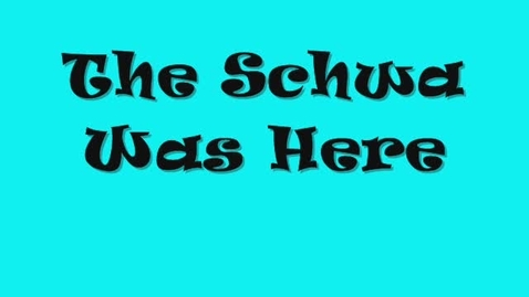 Thumbnail for entry The Schwa Was Here