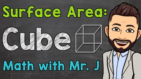 Thumbnail for entry How to Find the Surface Area of a Cube | Math with Mr. J