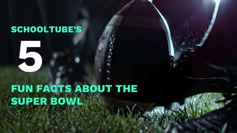 Thumbnail for entry SchoolTube's 5 Fun Facts About the Super Bowl