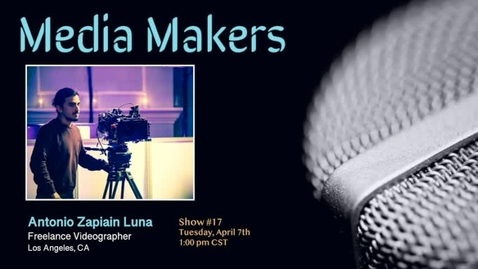 Thumbnail for entry Media Makers show #17-  Antonio Zapian Luna