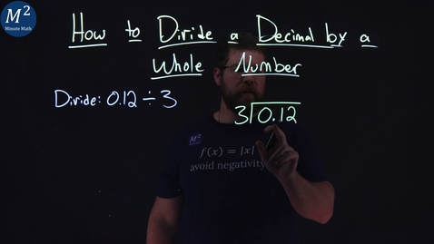 Thumbnail for entry How to Divide a Decimal by a Whole Number | Part 1 of 2 | Divide: 0.12÷3 | Minute Math