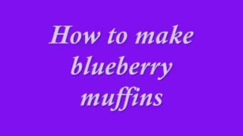 Thumbnail for entry How to make blueberry muffins