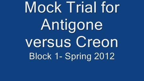 Thumbnail for entry Antigone's Mock Trial- Block 1 (Spring 2012)