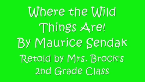 Thumbnail for entry Where the Wild Things Are  by Maurice Sendak , A Retelling by Mrs Brock's  2nd grade Class