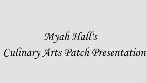 Thumbnail for entry Myah Hall's Culinary Arts Patches Presentation
