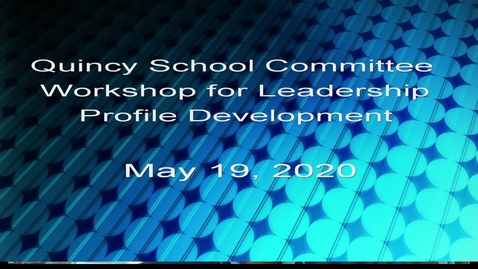 Thumbnail for entry School Committee Leadership Profile Workshop May 19, 2020